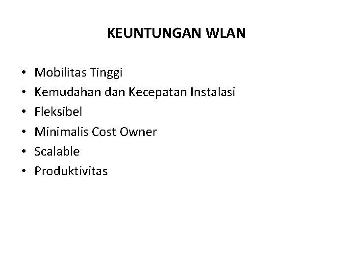 KEUNTUNGAN WLAN • • • Mobilitas Tinggi Kemudahan dan Kecepatan Instalasi Fleksibel Minimalis Cost