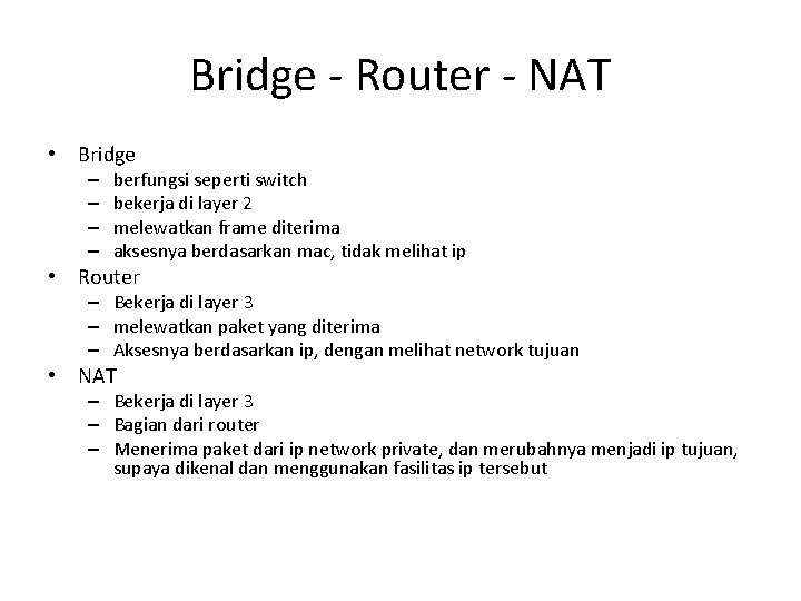 Bridge - Router - NAT • Bridge – – berfungsi seperti switch bekerja di