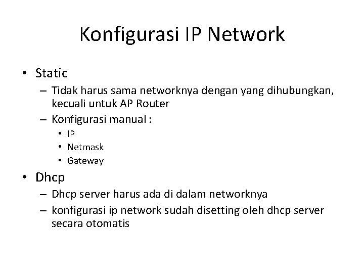 Konfigurasi IP Network • Static – Tidak harus sama networknya dengan yang dihubungkan, kecuali