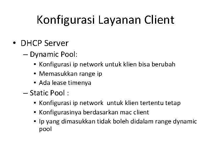 Konfigurasi Layanan Client • DHCP Server – Dynamic Pool: • Konfigurasi ip network untuk