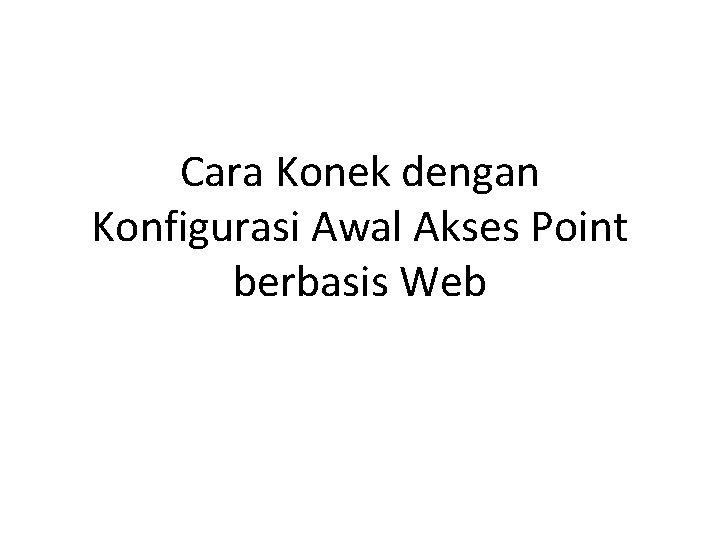 Cara Konek dengan Konfigurasi Awal Akses Point berbasis Web