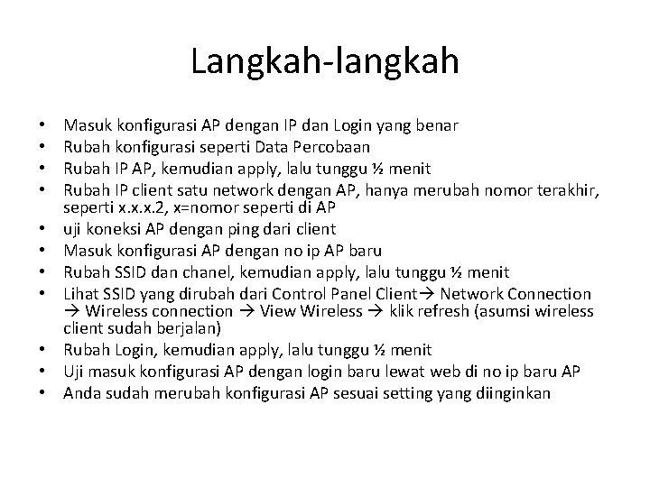 Langkah-langkah • • • Masuk konfigurasi AP dengan IP dan Login yang benar Rubah