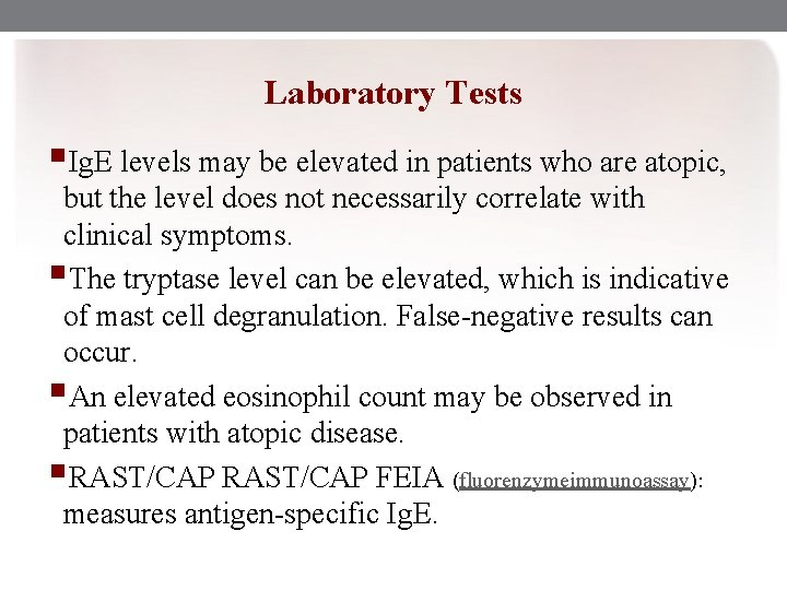 Laboratory Tests §Ig. E levels may be elevated in patients who are atopic, but