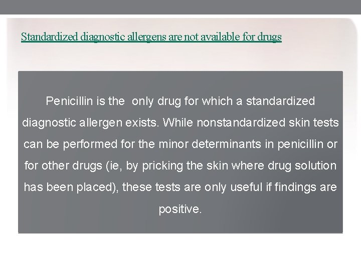 Standardized diagnostic allergens are not available for drugs Penicillin is the only drug for