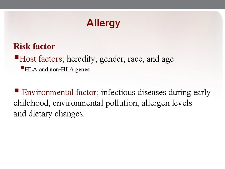 Allergy Risk factor §Host factors; heredity, gender, race, and age §HLA and non-HLA genes