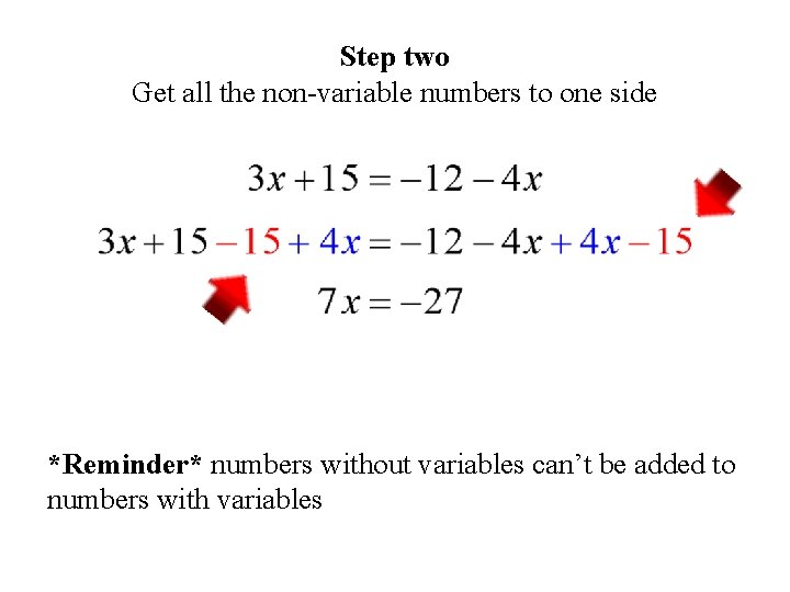 Step two Get all the non-variable numbers to one side *Reminder* numbers without variables