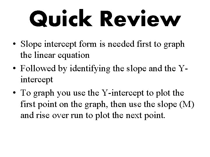 Quick Review • Slope intercept form is needed first to graph the linear equation