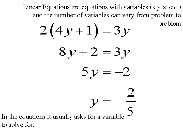 Linear Equations are equations with variables (x, y, z, etc. ) and the number