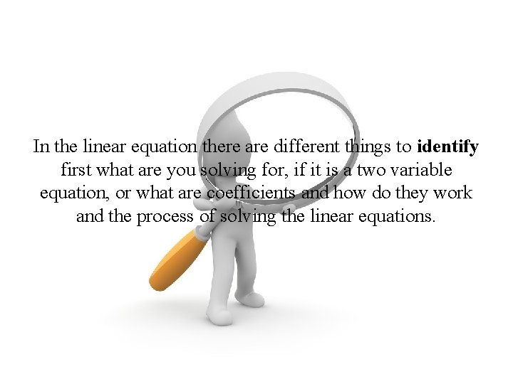 In the linear equation there are different things to identify first what are you