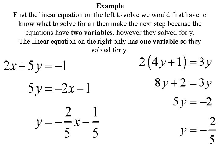 Example First the linear equation on the left to solve we would first have