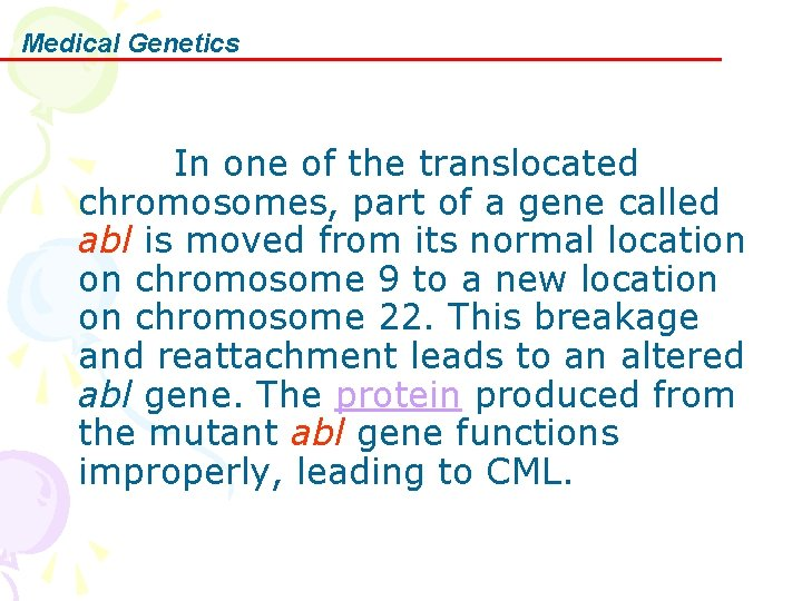 Medical Genetics In one of the translocated chromosomes, part of a gene called abl