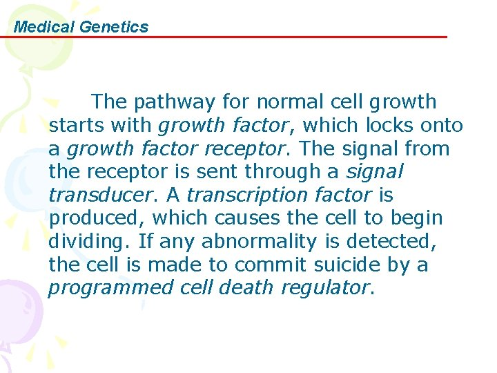 Medical Genetics The pathway for normal cell growth starts with growth factor, which locks