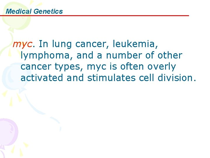 Medical Genetics myc. In lung cancer, leukemia, lymphoma, and a number of other cancer
