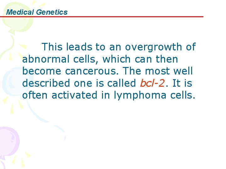 Medical Genetics This leads to an overgrowth of abnormal cells, which can then become