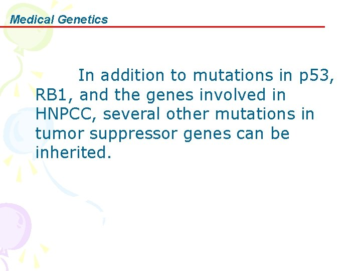 Medical Genetics In addition to mutations in p 53, RB 1, and the genes