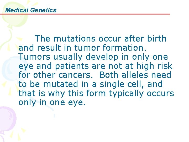 Medical Genetics The mutations occur after birth and result in tumor formation. Tumors usually