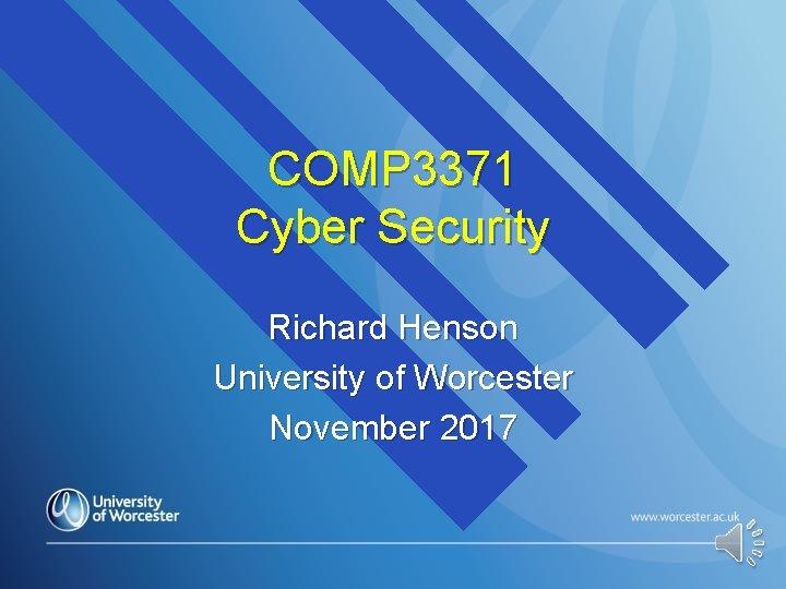COMP 3371 Cyber Security Richard Henson University of Worcester November 2017
