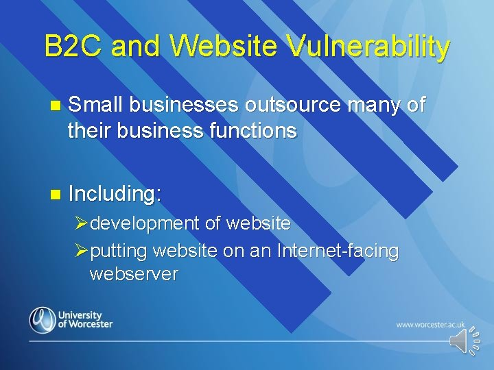 B 2 C and Website Vulnerability n Small businesses outsource many of their business