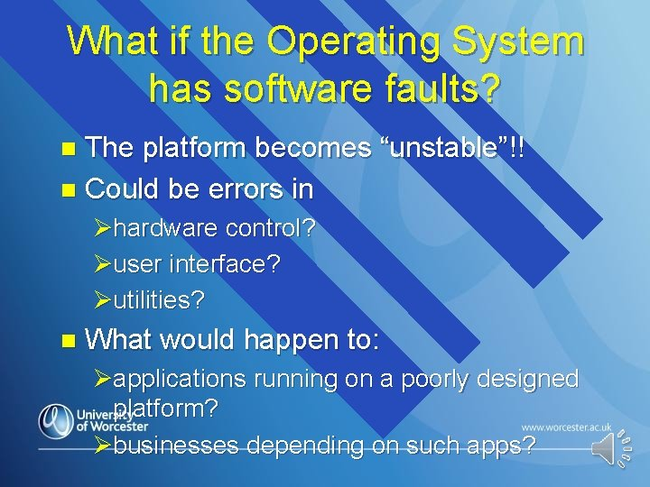 """What if the Operating System has software faults? The platform becomes """"unstable""""!! n Could"""