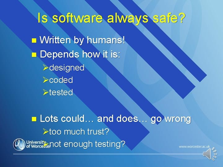 Is software always safe? Written by humans! n Depends how it is: n Ødesigned