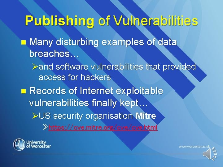 Publishing of Vulnerabilities n Many disturbing examples of data breaches… Øand software vulnerabilities that