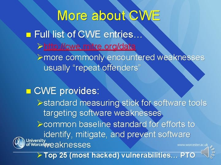 More about CWE n Full list of CWE entries… Øhttp: //cwe. mitre. org/data Ømore