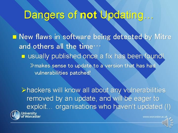 Dangers of not Updating… n New flaws in software being detected by Mitre and