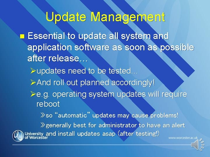 Update Management n Essential to update all system and application software as soon as
