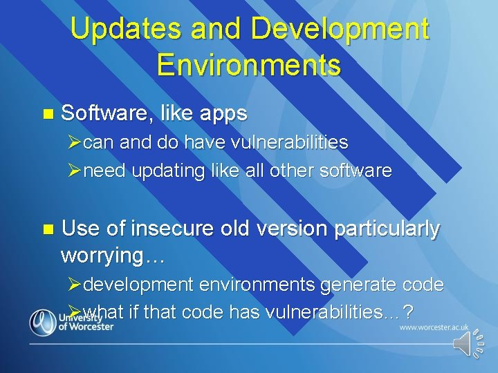Updates and Development Environments n Software, like apps Øcan and do have vulnerabilities Øneed