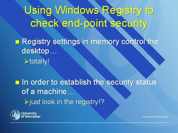 Using Windows Registry to check end-point security n Registry settings in memory control the