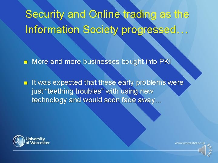 Security and Online trading as the Information Society progressed… n More and more businesses