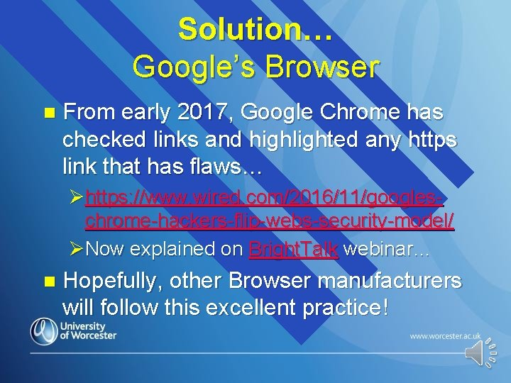 Solution… Google's Browser n From early 2017, Google Chrome has checked links and highlighted