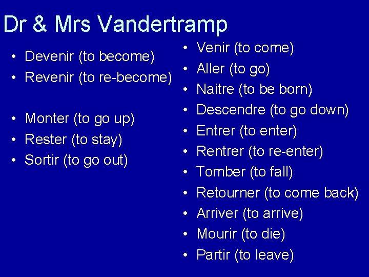 Dr & Mrs Vandertramp • • Devenir (to become) • • Revenir (to re-become)