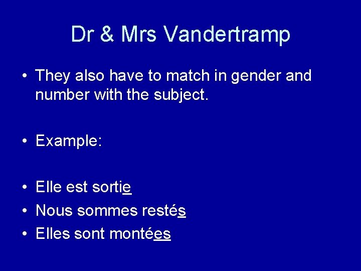 Dr & Mrs Vandertramp • They also have to match in gender and number