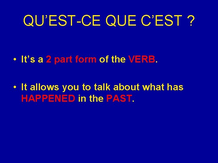 QU'EST-CE QUE C'EST ? • It's a 2 part form of the VERB. •