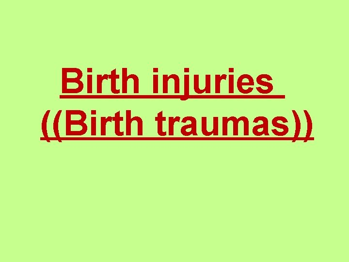Birth injuries ((Birth traumas))