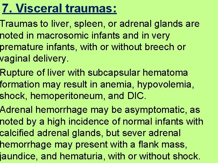 7. Visceral traumas: Traumas to liver, spleen, or adrenal glands are noted in macrosomic