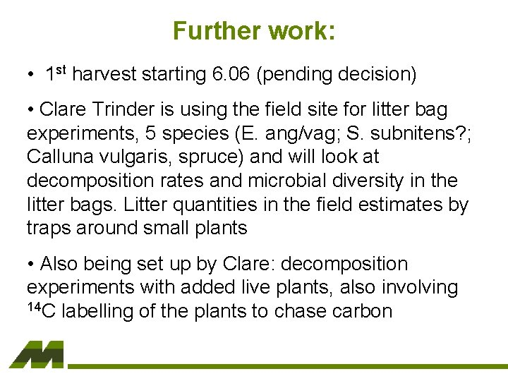 Further work: • 1 st harvest starting 6. 06 (pending decision) • Clare Trinder