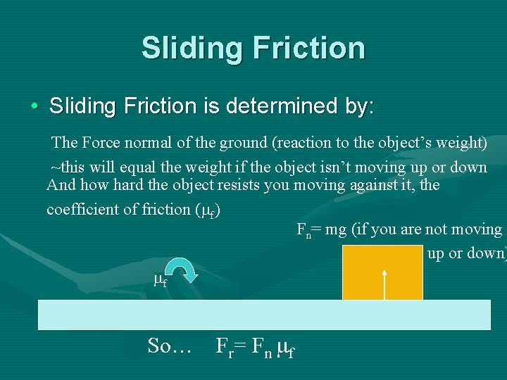 Sliding Friction • Sliding Friction is determined by: The Force normal of the ground
