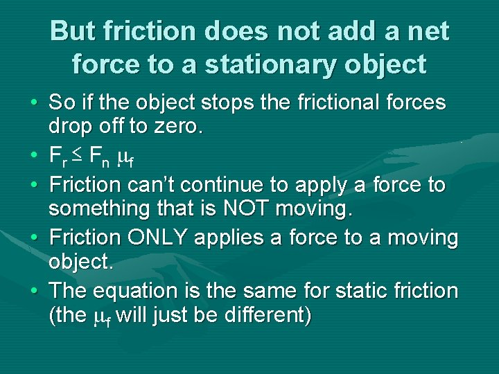 But friction does not add a net force to a stationary object • So