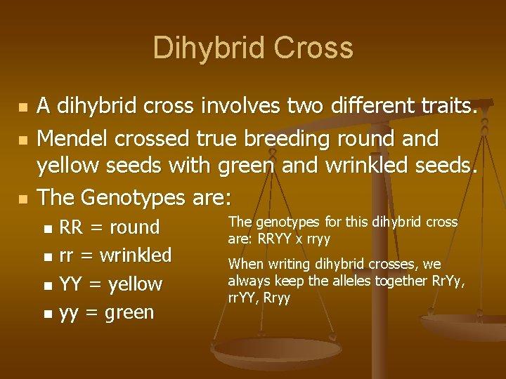 Dihybrid Cross n n n A dihybrid cross involves two different traits. Mendel crossed