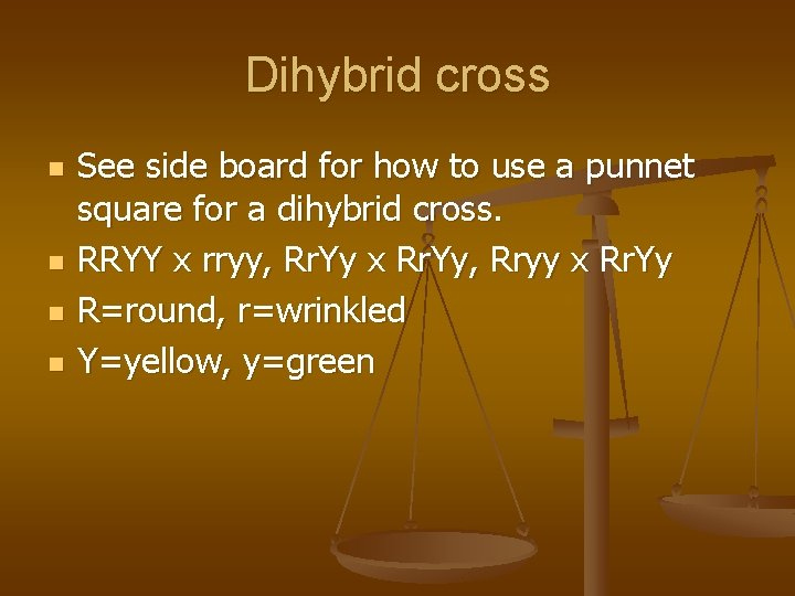 Dihybrid cross n n See side board for how to use a punnet square
