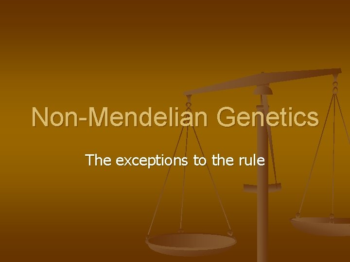 Non-Mendelian Genetics The exceptions to the rule