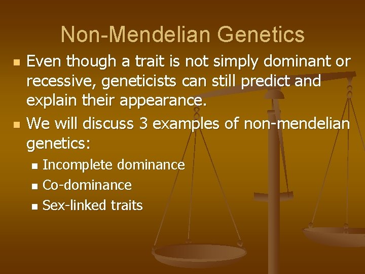 Non-Mendelian Genetics n n Even though a trait is not simply dominant or recessive,