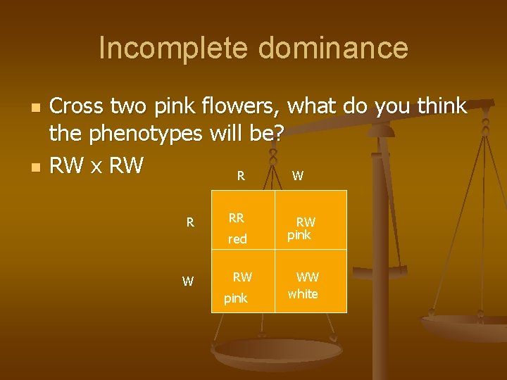 Incomplete dominance n n Cross two pink flowers, what do you think the phenotypes