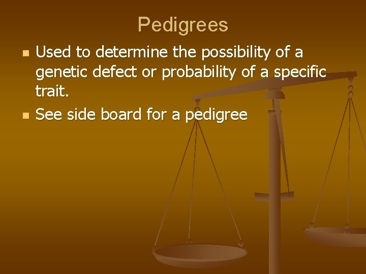 Pedigrees n n Used to determine the possibility of a genetic defect or probability