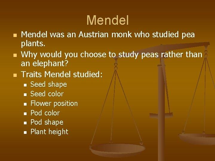 Mendel n n n Mendel was an Austrian monk who studied pea plants. Why