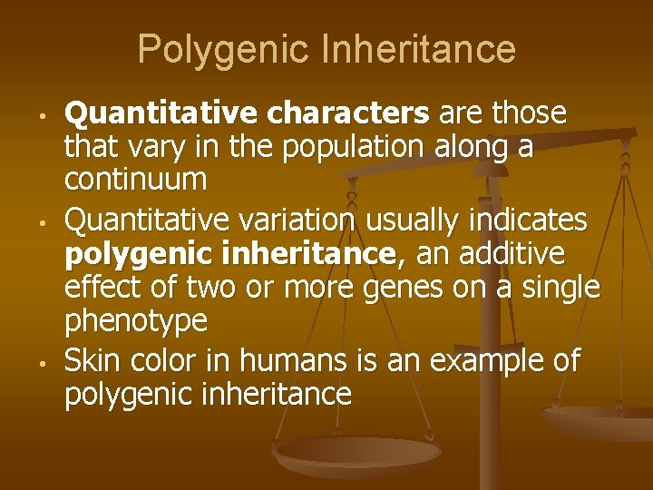 Polygenic Inheritance • • • Quantitative characters are those that vary in the population