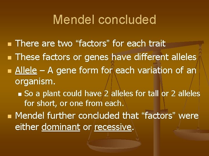 """Mendel concluded n n n There are two """"factors"""" for each trait These factors"""