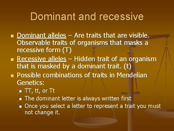 Dominant and recessive n n n Dominant alleles – Are traits that are visible.